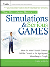 The Complete Guide to Simulations and Serious Games (eBook): How the Most Valuable Content Will be Created in the Age Beyond Gutenberg to Google