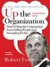 Up the Organization (eBook): How to Stop the Corporation from Stifling People and Strangling Profits