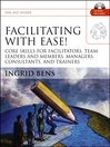 Facilitating with Ease! (eBook): Core Skills for Facilitators, Team Leaders and Members, Managers, Consultants, and Trainers