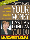 How to Make Your Money Last as Long as You Do  1 by Margaret Lomas eBook