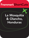 La Mosquitia and Olancho, Honduras (eBook): Frommer's Shortcuts Series, Book 809