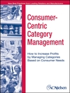 Consumer-Centric Category Management (eBook): How to Increase Profits by Managing Categories Based on Consumer Needs