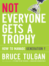 Not Everyone Gets a Trophy (eBook): How to Manage Generation Y