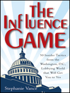 The Influence Game (eBook): 50 Insider Tactics from the Washington D.C. Lobbying World that Will Get You to Yes