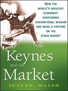 Keynes and the Market (eBook): How the World's Greatest Economist Overturned Conventional Wisdom and Made a Fortune on the Stock Market