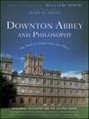 Downton Abbey and Philosophy (eBook): The Truth Is Neither Here Nor There