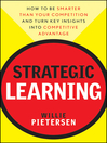 Strategic Learning (eBook): How to Be Smarter Than Your Competition and Turn Key Insights into Competitive Advantage