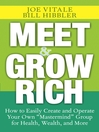 """Meet and Grow Rich (eBook): How to Easily Create and Operate Your Own """"Mastermind"""" Group for Health, Wealth, and More"""