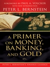 A Primer on Money, Banking, and Gold (eBook): Peter L. Bernstein's Finance Classics Series, Book 4