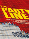 The Party Line (eBook): How The Media Dictates Public Opinion in Modern China
