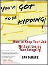 You've Got to Be Kidding! (eBook): How to Keep Your Job Without Losing Your Integrity