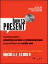 How to Present (eBook): The ultimate guide to presenting your ideas and influencing people using techniques that actually work
