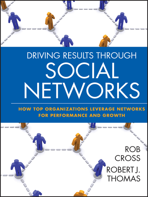 Driving Results Through Social Networks (eBook): How Top Organizations Leverage Networks for Performance and Growth