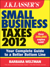 J.K. Lasser's Small Business Taxes 2012 (eBook): Your Complete Guide to a Better Bottom Line