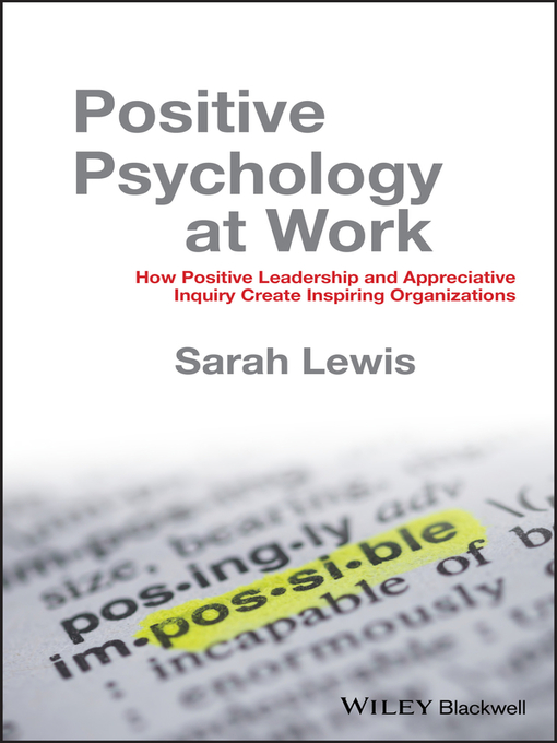 Positive Psychology at Work (eBook): How Positive Leadership and Appreciative Inquiry Create Inspiring Organizations