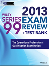 Wiley Series 99 Exam Review 2013 + Test Bank (eBook): The Operations Professional Qualification Examination