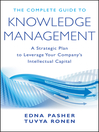 The Complete Guide to Knowledge Management (eBook): A Strategic Plan to Leverage Your Company's Intellectual Capital