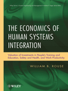 The Economics of Human Systems Integration (eBook): Valuation of Investments in Peoples Training and Education, Safety and Health, and Work Productivity