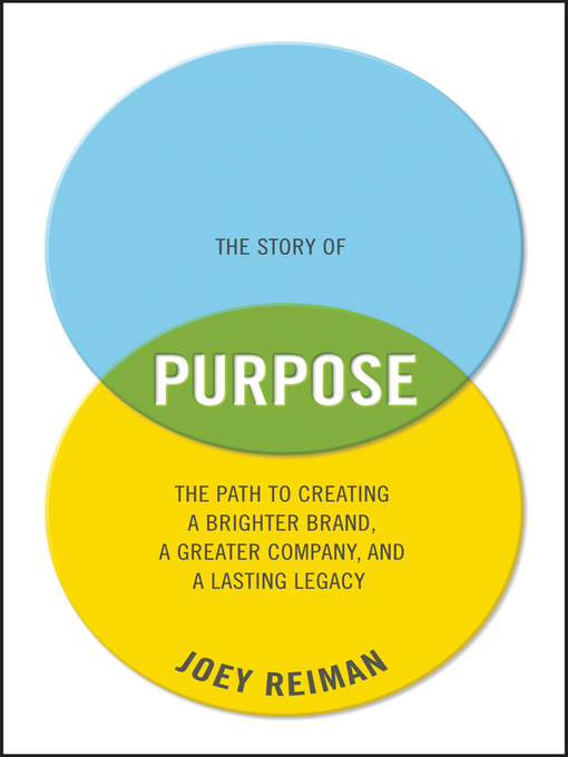 The Story of Purpose (eBook): The Path to Creating a Brighter Brand, a Greater Company, and a Lasting Legacy