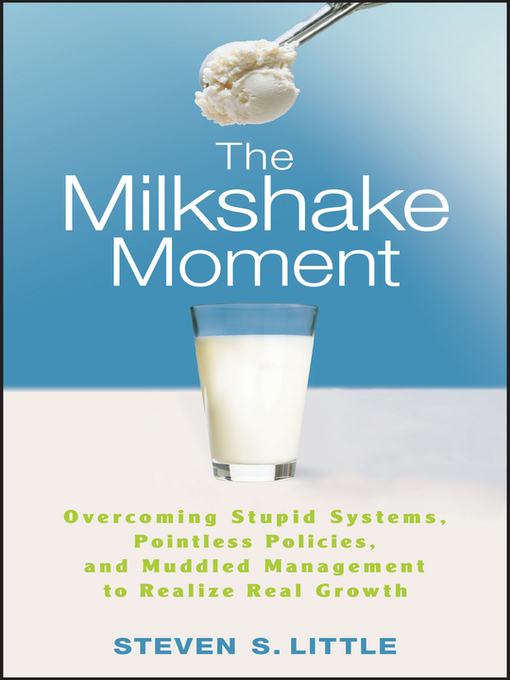 The Milkshake Moment (eBook): Overcoming Stupid Systems, Pointless Policies and Muddled Management to Realize Real Growth