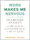 Work Makes Me Nervous (eBook): Overcome Anxiety and Build the Confidence to Succeed
