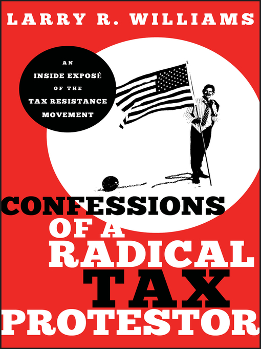 Confessions of a Radical Tax Protestor (eBook): An Inside Expose of the Tax Resistance Movement