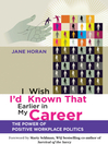I Wish I'd  Known That Earlier in My Career (eBook): The Power of Positive Workplace Politics