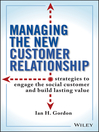 Managing the New Customer Relationship (eBook): Strategies to Engage the Social Customer and Build Lasting Value