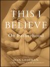 This I Believe (eBook): On Fatherhood
