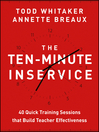 The Ten-Minute Inservice (eBook): 40 Quick Training Sessions that Build Teacher Effectiveness