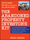 The Abandoned Property Investor's Kit (eBook): Find the Owner, Buy Low (with No Competition), Sell for Big Profits