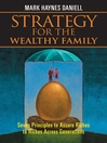 Strategy for the Wealthy Family (eBook): Seven Principles to Assure Riches to Riches Across Generations