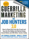 Guerrilla Marketing for Job Hunters 3.0 (eBook): How to Stand Out from the Crowd and Tap Into the Hidden Job Market using Social Media and 999 other Tactics Today