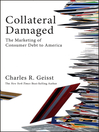 Collateral Damaged (eBook): The Marketing of Consumer Debt to America