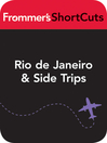 Rio de Janeiro and Side Trips, Brazil (eBook): Frommer's Shortcuts Series, Book 777