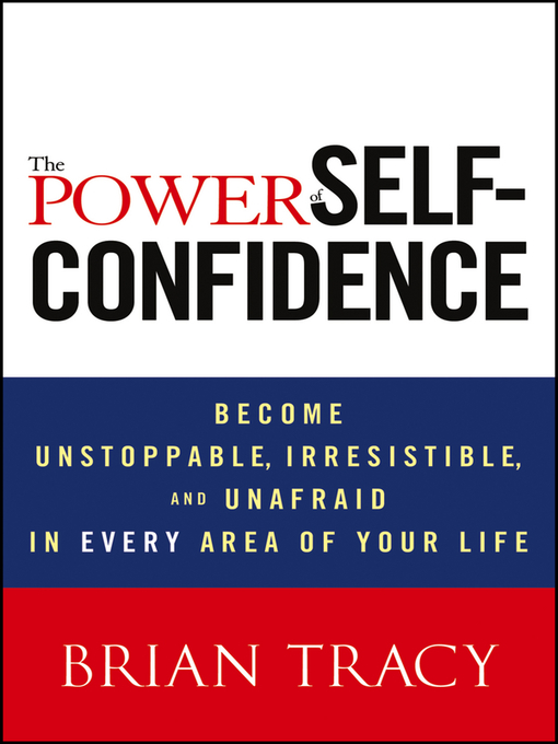 The Power of Self-Confidence (eBook): Become Unstoppable, Irresistible, and Unafraid in Every Area of Your Life