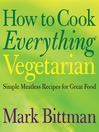 How to Cook Everything Vegetarian (eBook): Simple Meatless Recipes for Great Food