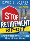 Stop the Retirement Rip-off (eBook): How to Avoid Hidden Fees and Keep More of Your Money