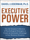 Executive Power (eBook): Use the Greatest Collection of Psychological Strategies to Create an Automatic Advantage in Any Business Situation