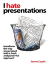 I Hate Presentations (eBook): Transform the way you present with a fresh and powerful approach