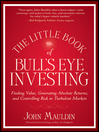 The Little Book of Bull's Eye Investing (eBook): Finding Value, Generating Absolute Returns, and Controlling Risk in Turbulent Markets