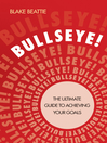 Bullseye! (eBook): The Ultimate Guide to Achieving Your Goals