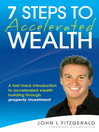 7 Steps to Accelerated Wealth (eBook): A Fast-track Introduction to Accelerated Wealth Building Through Property Investment
