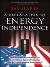 A Declaration of Energy Independence (eBook): How Freedom from Foreign Oil Can Improve National Security, Our Economy, and the Environment