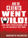 ...And the Clients Went Wild! (eBook): How Savvy Professionals Win All the Business They Want