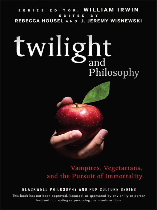 Twilight and Philosophy (eBook): Vampires, Vegetarians, and the Pursuit of Immortality