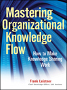 Mastering Organizational Knowledge Flow (eBook): How to Make Knowledge Sharing Work