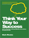Think Your Way to Success (eBook): How to Develop a Winning Mindset and Achieve Amazing Results