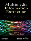 Multimedia Information Extraction (eBook): Advances in Video, Audio, and Imagery Analysis for Search, Data Mining, Surveillance and Authoring