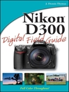 Nikon D300 Digital Field Guide (eBook): Digital Field Guide Series, Book 201